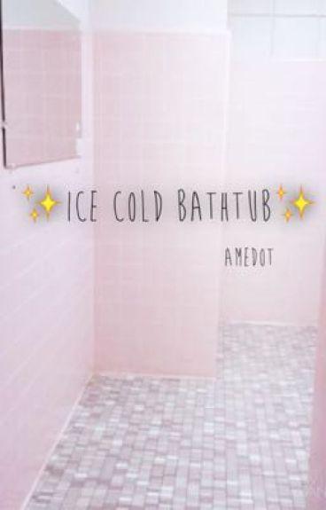 Ice Cold Bathtub- Amedot