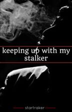 Keeping up with my stalker (boyxboy) by startraker