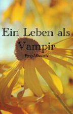 Ein Leben als Vampir by goldhauch