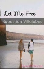 Let Me Free (Sebastián Villalobos))Book.2) by Jimena06Hickman
