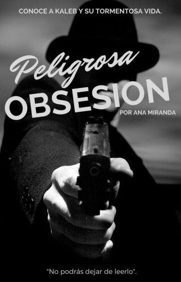 Peligrosa Obsesión {COMPLETA} (Editando)