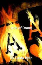 Ace of Doom by laurabeth1996