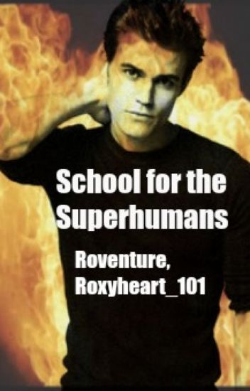 School For The Superhumans - roxyheart__101 - Wattpad