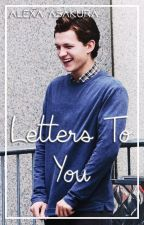 Letters To You ||Tom Holland|| by AlexaAsakura