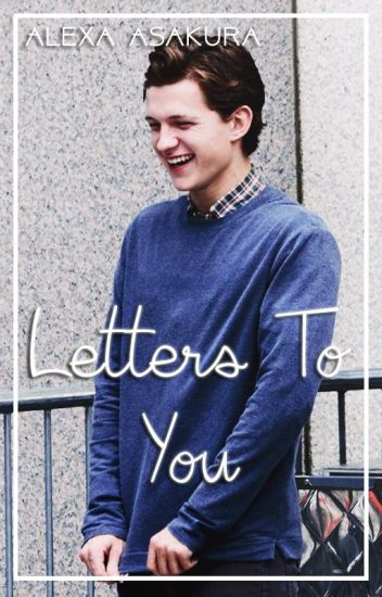 Letters To You ||Tom Holland||