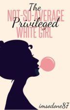 The Not-So-Average Priviledged White Girl (girlxgirl) by imsodone87