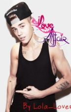 Love Affair (Justin Bieber Fanfic) by Lola_loves