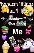 Random Things That I Like or Annoy Me by Nikki-Mouse