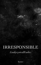 Irresponsible {Leafycynical} by synter