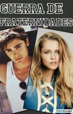 Guerra De Fraternidades by WildGirl24