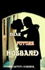 Dear Future Husband by Curious_