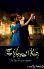 The Second Waltz (Completed) - The Ballroom Series by Patricia_Jesica