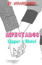 Infectados /DipperxMabel (Español)#PremiosPinecest by heroinejenny