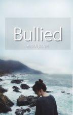 Bullied (UNDERGOING EDITING) by MecahJoseph
