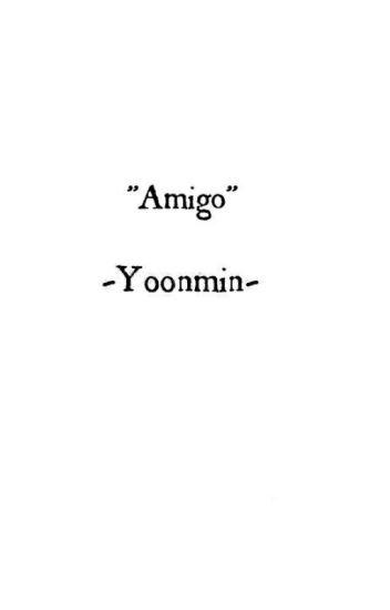 """""""Amigo"""" -Yoonmin-"""