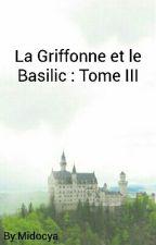 La Griffonne et le Basilic : Tome III {Terminé} by Midocya