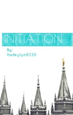 Initiation (Mormon) by HaileyLyn0320