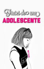Frases de una adolescente  by shxllom