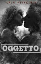 OGGETTO (Finalizada) by CrisPetrearce