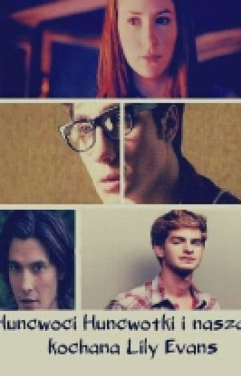 Huncwoci,Huncwotki I Nasza Kochana Lily Evans | Zakończone |