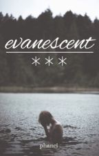 evanescent by phanci