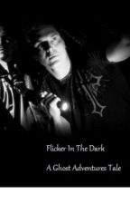 Flicker In The Dark--A Ghost Adventures Tale by Team_RKO