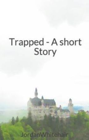 Trapped - A short Story by JordanWhitehair