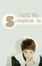 Call Me S.coupstas Tu (S.coupsxReader) by SCoupsTasTu95