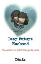 Dear Future Husband by DhewiClayborne
