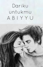 Dariku Untukmu Abiyyu by resavira12