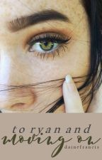 To Ryan and Moving On by timelessness