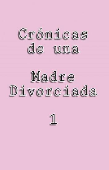 Crónicas de Una Madre Divorciada 1 (exo/fanfic)