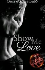 Show Me Love #Wattys2017  by Tizimii