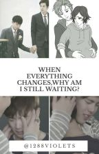 When everything changes why I'm still waiting by Waiexo