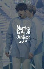Married To My UB Jungkook ❇ j.jk [✅]  by PEACHMYG_