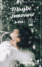 Maybe Tomorrow [Book 1] | Pentagon ✔ by heymello
