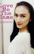 Love Me The Same (Oneshoot) by gaxxnine