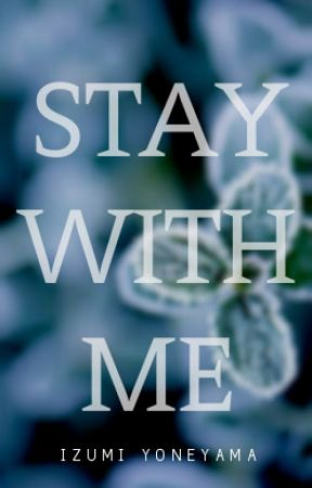 Stay With Me (Stay With Me #1) by IzYoneyama