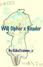 Will Cipher X Reader One-Shots[HIATUS] by ILikeTrainso_o