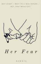 Her Fear. ✔️ by rawoya