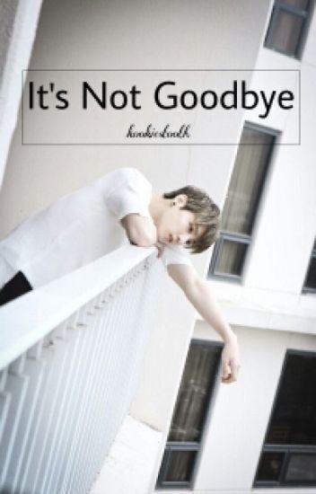 It's Not Goodbye!