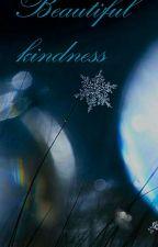 Beautiful Kindness by Goddess_of_yaoi18