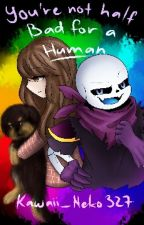 You're Not Half Bad For A Human. (swapfell Sans X Reader) by Kawaii_Neko327