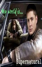 My World Is....Supernatural by therejectqueen