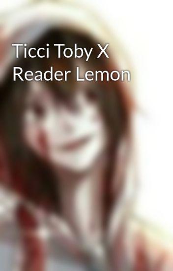 Ticci Toby X Reader Lemon - Jeffrey Woods - Wattpad
