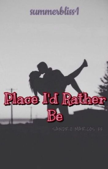 Place I'd Rather Be (Sandro Marcos FF)