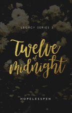Twelve of Midnight - LEGACY 3 by HopelessPen