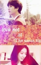 Love Not At The Same Time by pshstory