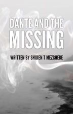Dante and the missing  by DanteAndTheMissing