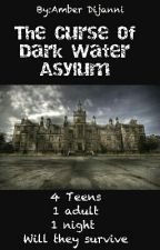 The Curse Of Dark Water Asylum by love_to_read_101k